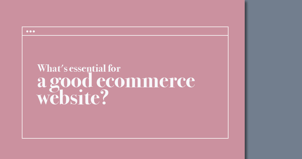 What Is Essential for a Good Ecommerce Website?