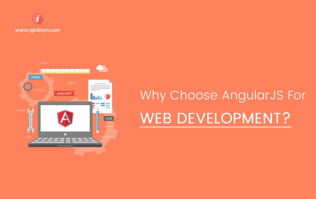 AngularJS Development - Why Choose AngularJS For Web Development?