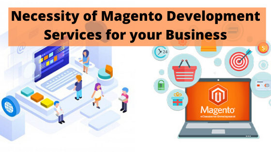 Why Magento Development Services Important for your Online Business