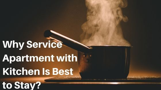 Why Service Apartment with Kitchen Is Best to Stay?