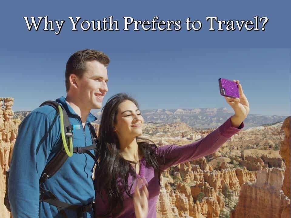 Why Youth Prefers to Travel? - Digitalmaurya.com