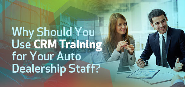 Why Your Auto Dealership Staff Needs CRM Training | izmocars