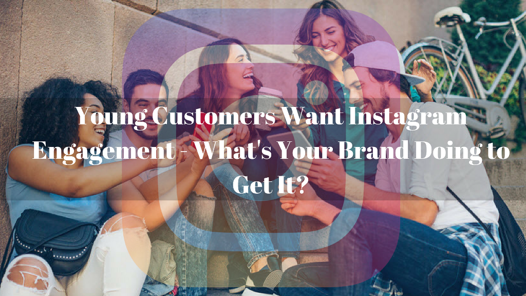 Young Customers Want Instagram Engagement - What's Your Brand Doing to Get It? | GenuineLikes | Blog