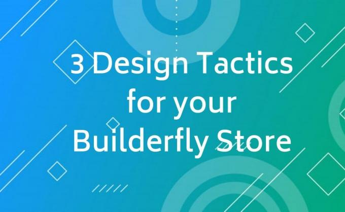 3 Design Tactics for your Online Builderfly Ecommerce Store
