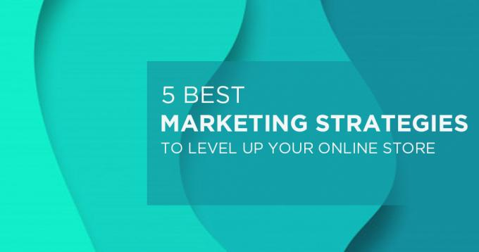 5 Best Marketing Strategy to Level Up your Online Store