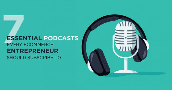 7 Essential Podcasts Every Ecommerce Entrepreneur should Subscribe To