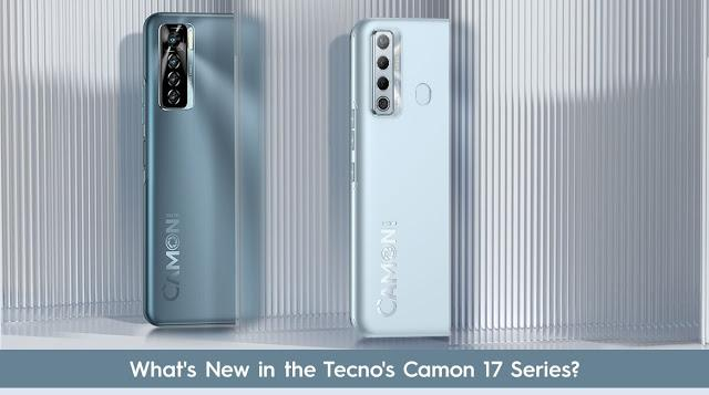 What's New in the Tecno's Camon 17 Series?