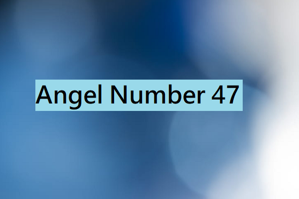 Angel Number 47 (Meaning and Symbolism) - Numerology Mode