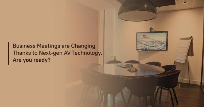 Business meetings are changing thanks to next-gen AV technology. Are you ready? - Analytix Audio Visual