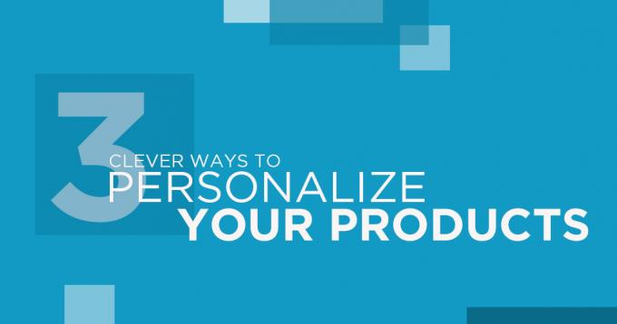 3 Clever Ways to Personalize Products of Ecommerce Store