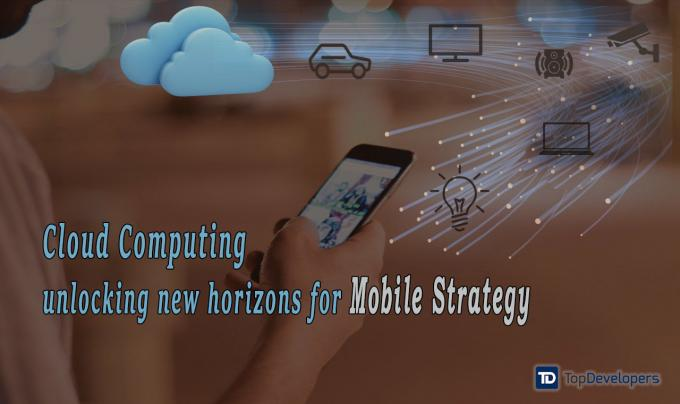 Cloud Computing unlocking new horizons for Mobile Strategy