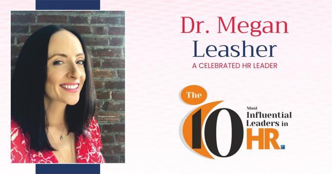 Dr. Megan Leasher: A CELEBRATED HR LEADER