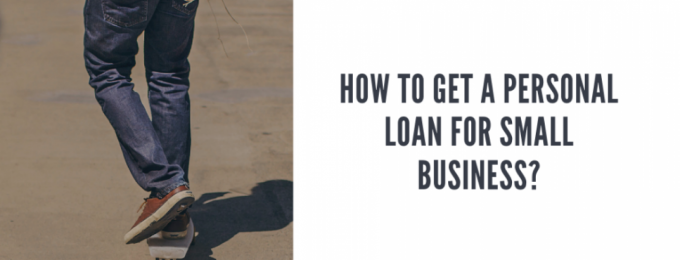 How To Get A Personal Loan For Small Business? by Sourav Kumar | Aileensoul