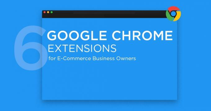 6 Google Chrome Extensions for Ecommerce Business Owners