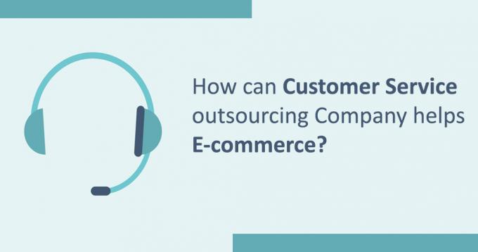 How can Customer Service Outsourcing Company Help E-commerce