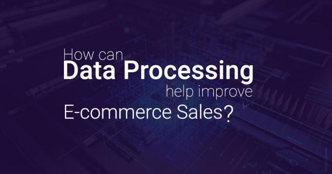 How can Data Processing Help Improve Ecommerce Sales?