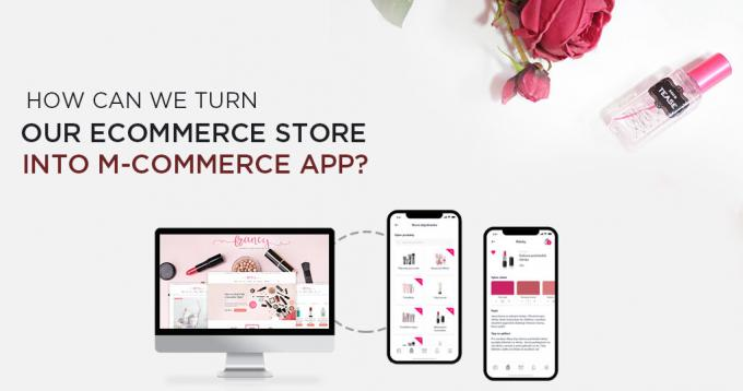 How can we Turn our Ecommerce Store into an M-commerce App?