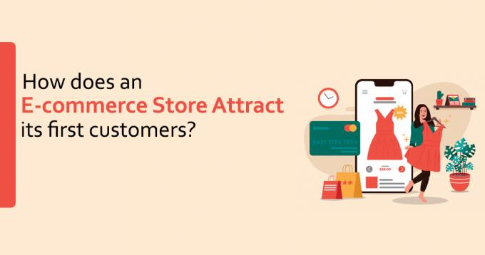 How does an E-commerce Store Attract its First Customers?