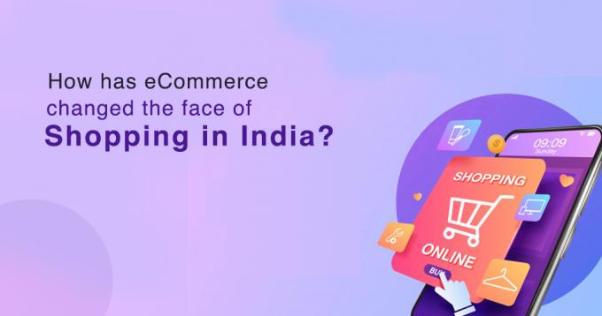 How has Ecommerce Changed the Face of Shopping in India?