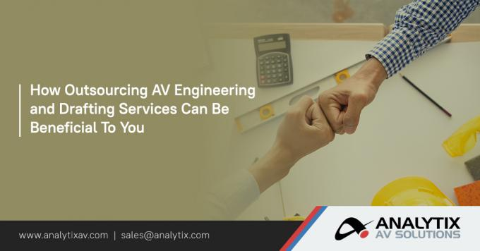 How Outsourcing AV Engineering and CAD Services Can Be Beneficial To You
