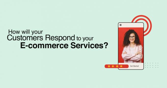 How will your Customers Respond to your E-commerce Services?