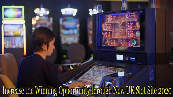 Increase the Winning Opportunity through New UK Slot Site 2020 - Online Gambling Blog