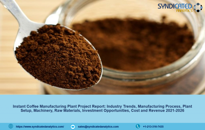 Instant Coffee Manufacturing Plant Project Report, Industry Trends, Business Plan, Machinery Requirements, Raw Materials, Cost and Revenue 2021-2026 – The Manomet Current