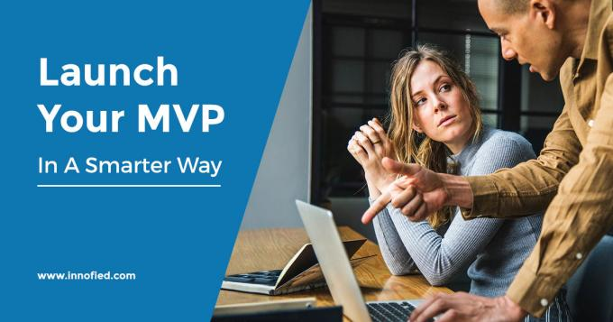 How To Launch MVP For Your Mobile App Cost Effectively - Innofied