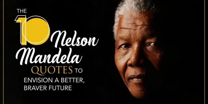 The 10 Nelson Mandela quotes to Envision a Better, Braver Future
