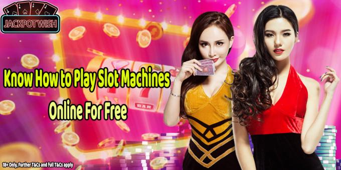 Jackpot Wish Casino UK - Know How to Play Slot Machines Online For Free