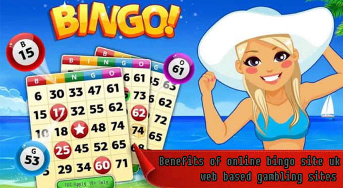 Benefits of online bingo site uk web based gambling sites - Delicious Slots