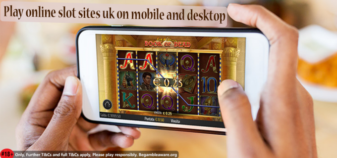 Play online slot sites uk on mobile and desktop