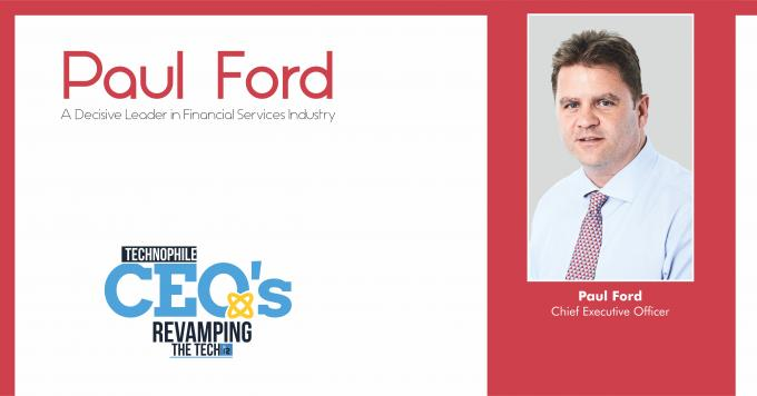 Paul Ford: A Decisive Leader in Financial Services Industry
