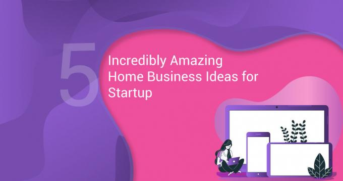 Incredibly Amazing Home Business Ideas for Your Startup