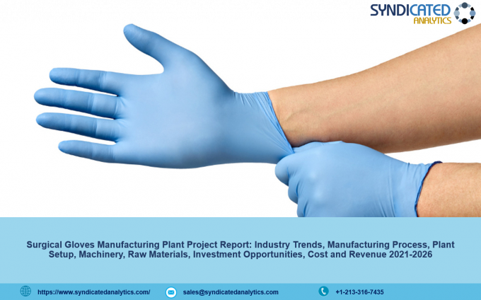 Surgical Gloves Manufacturing Plant Project Report, Industry Trends, Business Plan, Machinery Requirements, Raw Materials, Cost and Revenue 2021-2026 – The Manomet Current