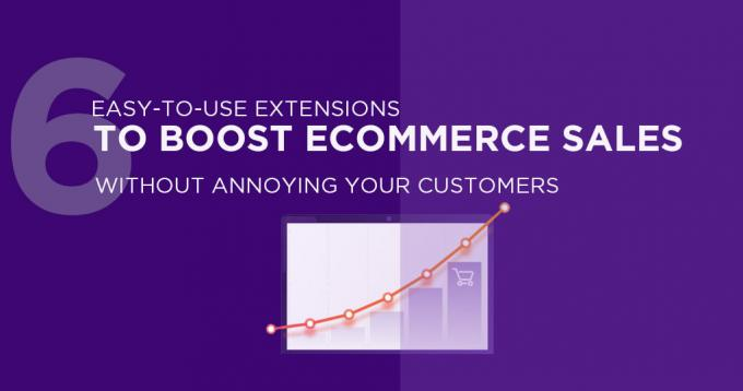 6 Easy to Use Extensions to Boost Ecommerce Sales Without Annoying your Customers