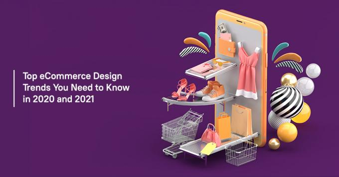 Top eCommerce Design Trends You Need to Know in 2020 and 2021