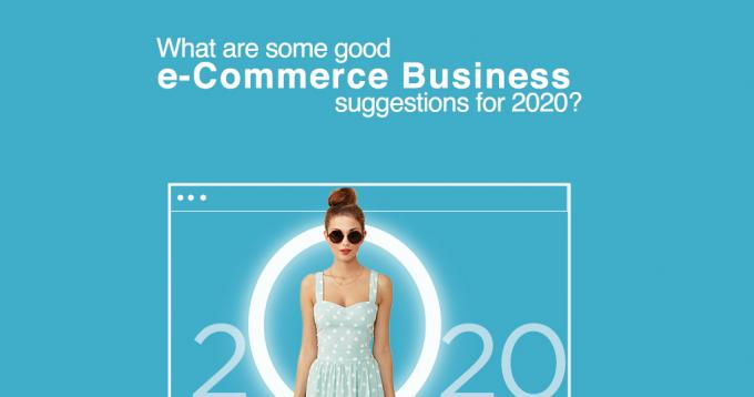 What are Some Good E-commerce Business Suggestions for 2020?