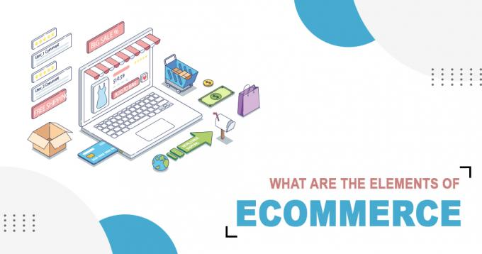 What are the Elements of Ecommerce? – A Complete Guide