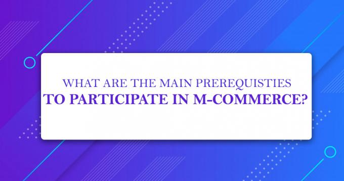 What are the Main Prerequisites to Participate in M-Commerce