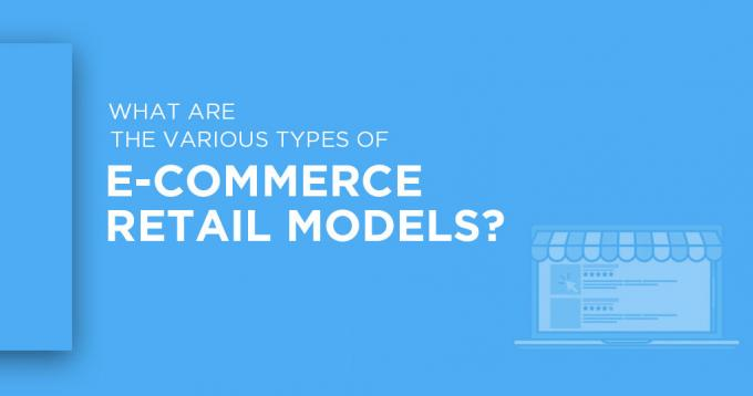 What are the Various Types of Ecommerce Retail Models?