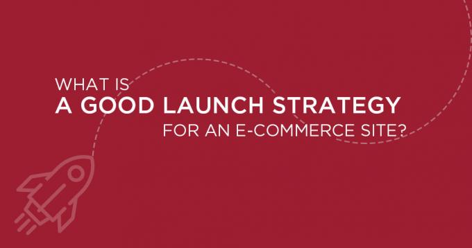 What is a Good Launch Strategy for an E-commerce Site?