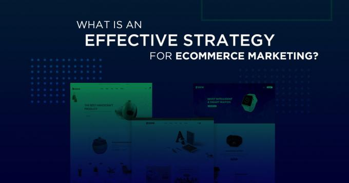 What is an Effective Strategy for Ecommerce Marketing?