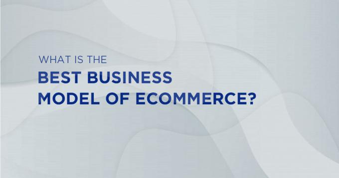 What is the Best Business Model of Ecommerce?