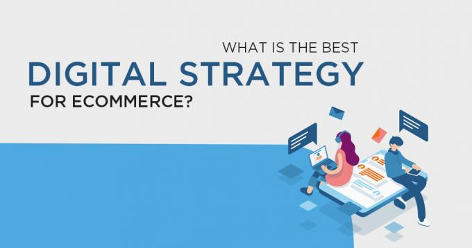 What is the Best Digital Strategy for eCommerce?