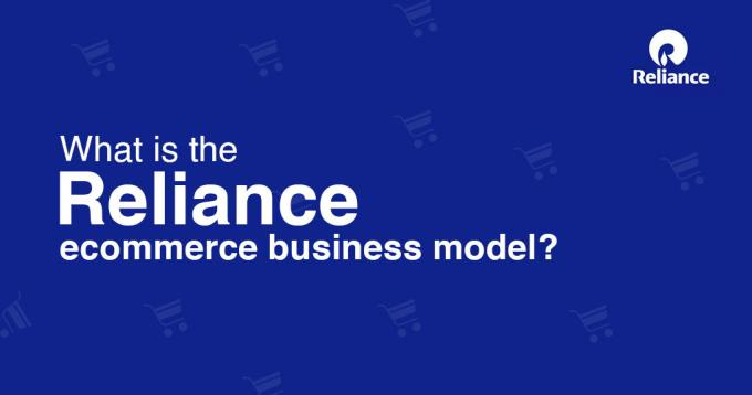 What is the Reliance E-commerce Business Model in 2020?