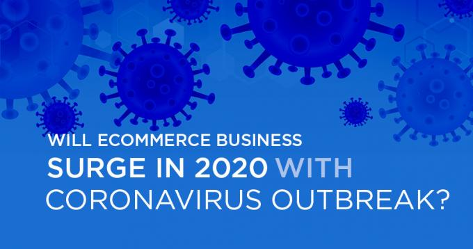 Will Ecommerce Business Surge in 2020 with Coronavirus Outbreak? – An Analysis