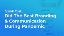 Brands That Did The Best Branding & Communication During Pandemic