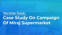 The Orion Touch: Case Study On Campaign Of Miraj Supermarket