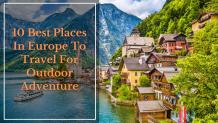 10 Best Places In Europe To Travel For Outdoor Adventure - Food 2 Travel